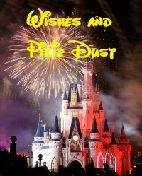 Wishes and Pixie Dust